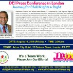 Invitation to Press Conference on Journey for Child Rights & Sight (JCRS) with Dr. Ehsan Hoque, Executive Director of DCI on Friday, 10th August, 2:00pm